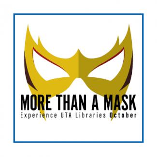 More Than a Mask: Experience UTA Libararies October